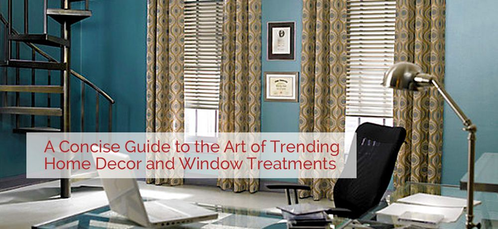 Trending Home Decor and Window Treatments